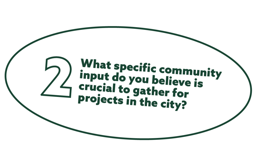 text in a white oval that reads  2. What specific community input do you believe is crucial to gather for projects in the city?