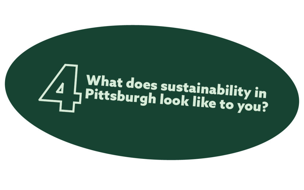 text in a green oval that reads: 4.       What does sustainability in Pittsburgh look like to you?